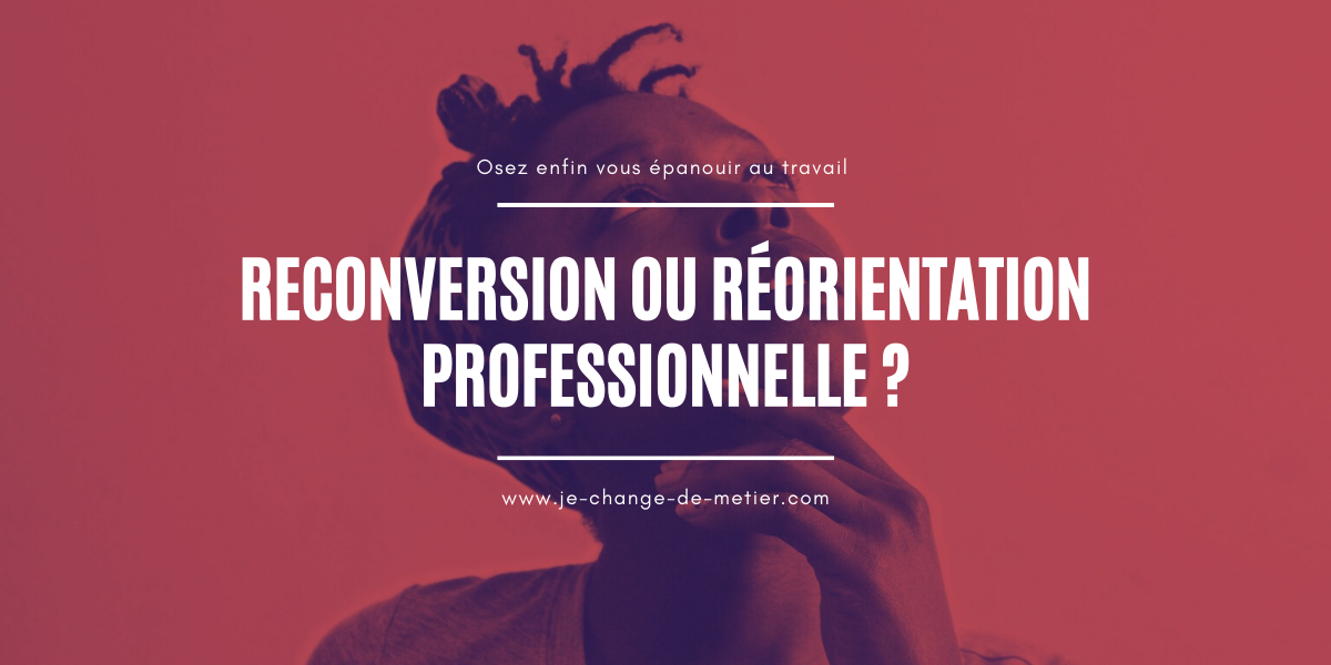 Reconversion ou réorientation professionnelle ?